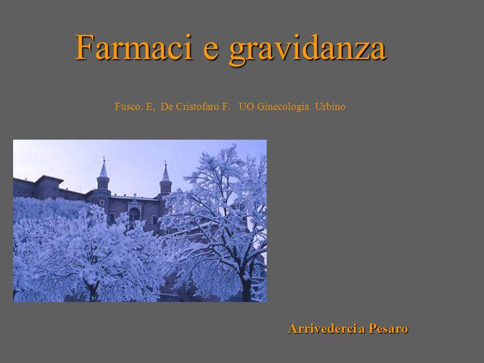 Farmaci e gravidanza Farmaci e gravidanza Fusco. E, De Cristofaro F. UO Ginecologia Urbino Arrivederci a Pesaro