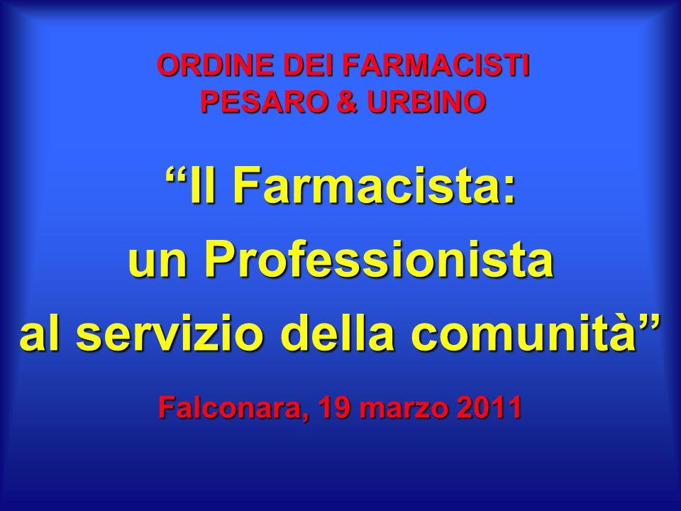 ORDINE DEI FARMACISTI PESARO & URBINO Il Farmacista: un Professionista al servizio della comunità Falconara, 19 marzo 2011