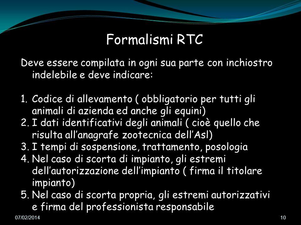 07/02/2014 10 Formalismi RTC Deve essere compilata in ogni sua parte con inchiostro indelebile e deve indicare: 1.Codice di allevamento ( obbligatorio