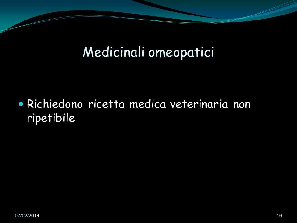 Medicinali omeopatici Richiedono ricetta medica veterinaria non ripetibile 07/02/2014 16