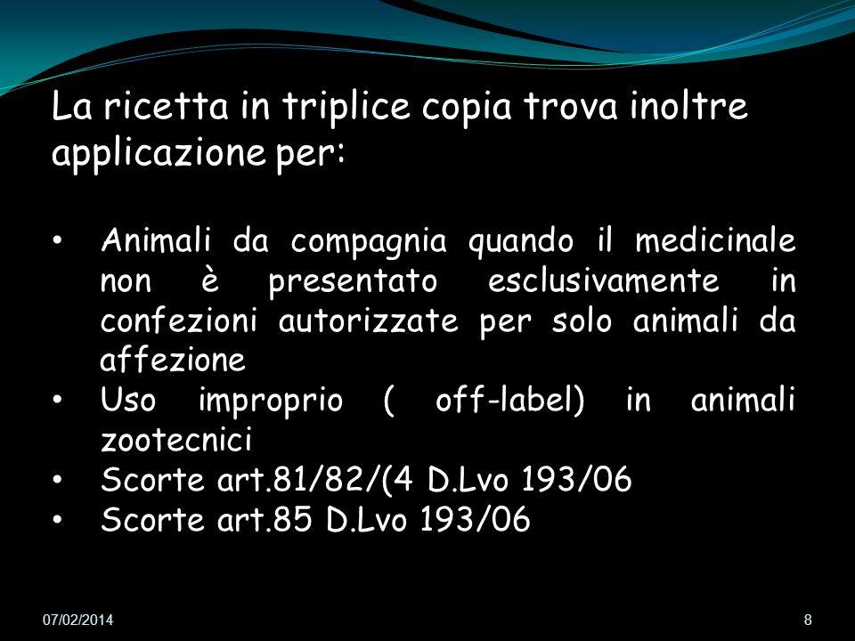 07/02/2014 8 La ricetta in triplice copia trova inoltre applicazione per: Animali da compagnia quando il medicinale non è presentato esclusivamente in