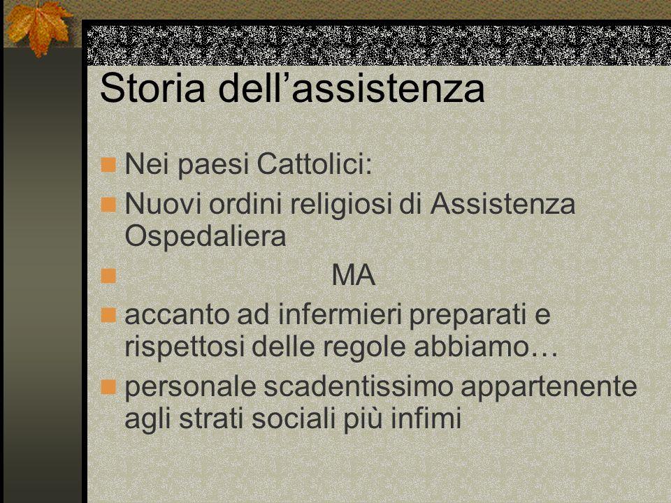 Storia dellassistenza Nei paesi Cattolici: Nuovi ordini religiosi di Assistenza Ospedaliera MA accanto ad infermieri preparati e rispettosi delle rego