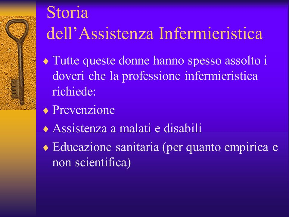 Storia dellAssistenza Infermieristica Tutte queste donne hanno spesso assolto i doveri che la professione infermieristica richiede: Prevenzione Assist