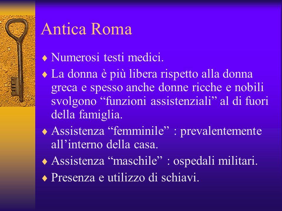 Antica Roma Numerosi testi medici. La donna è più libera rispetto alla donna greca e spesso anche donne ricche e nobili svolgono funzioni assistenzial