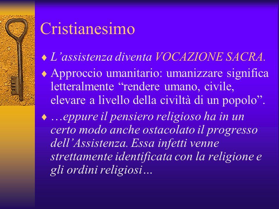 Cristianesimo Lassistenza diventa VOCAZIONE SACRA. Approccio umanitario: umanizzare significa letteralmente rendere umano, civile, elevare a livello d