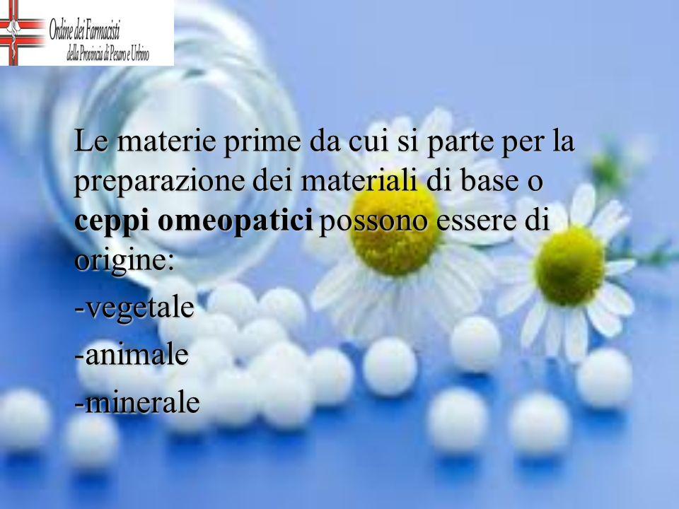 Le materie prime da cui si parte per la preparazione dei materiali di base o ceppi omeopatici possono essere di origine: -vegetale-animale-minerale