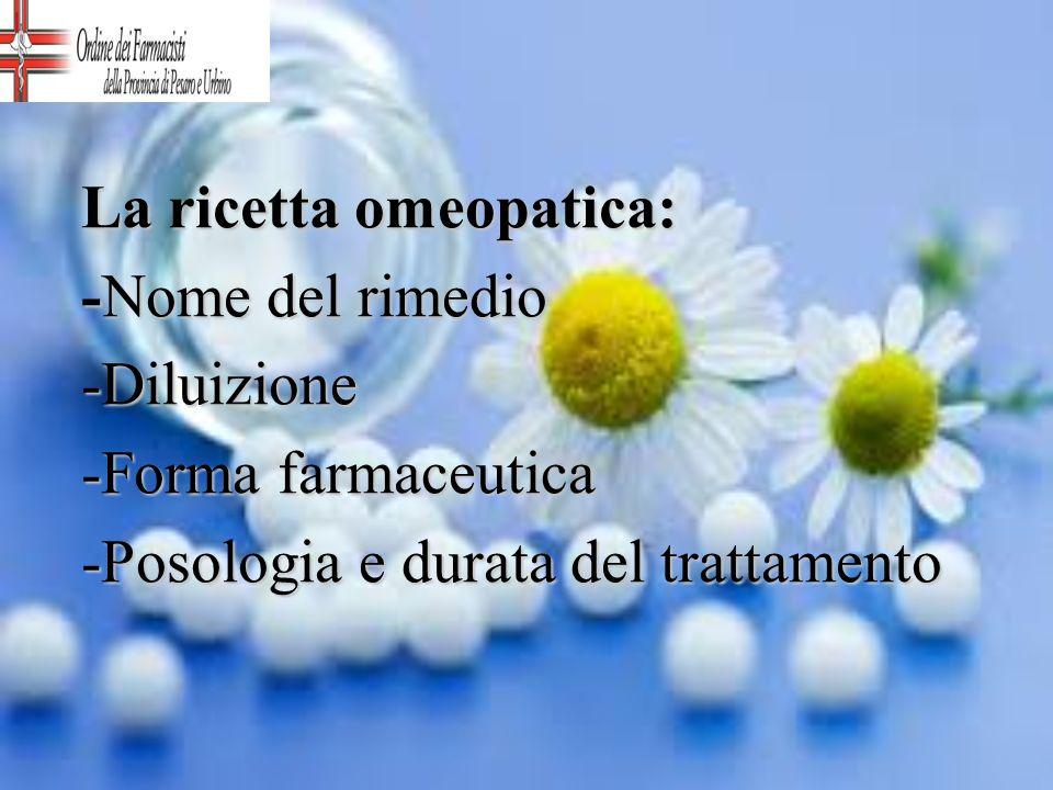 La ricetta omeopatica: -Nome del rimedio -Diluizione -Forma farmaceutica -Posologia e durata del trattamento