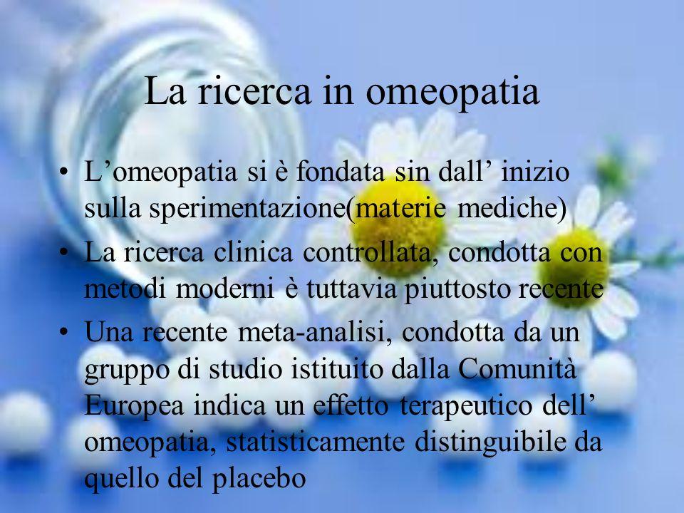 La ricerca in omeopatia Lomeopatia si è fondata sin dall inizio sulla sperimentazione(materie mediche) La ricerca clinica controllata, condotta con me