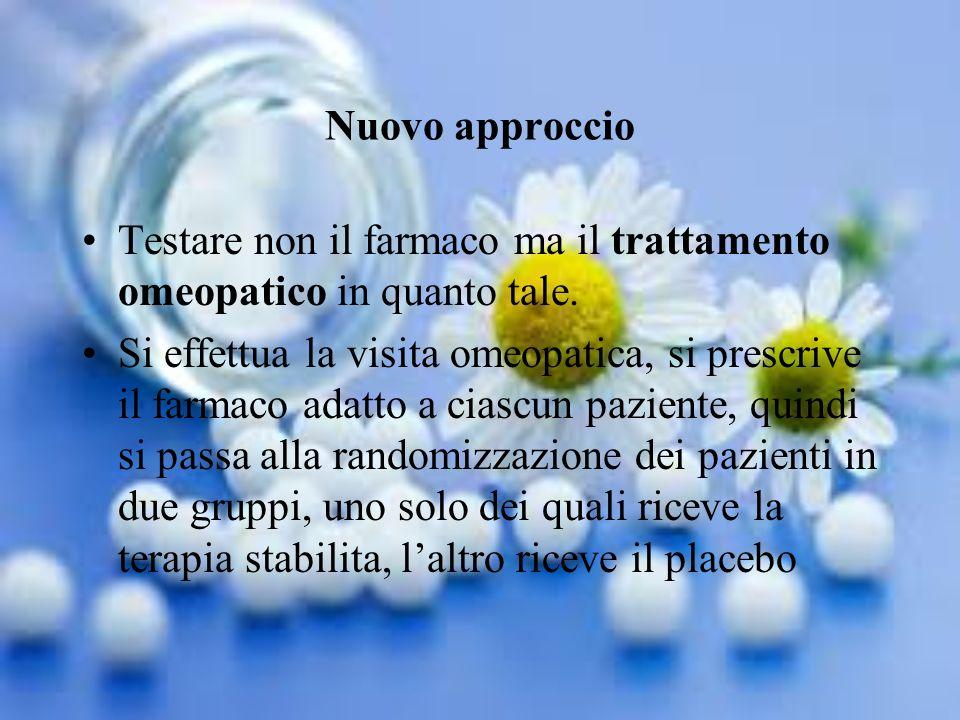 Nuovo approccio Testare non il farmaco ma il trattamento omeopatico in quanto tale. Si effettua la visita omeopatica, si prescrive il farmaco adatto a