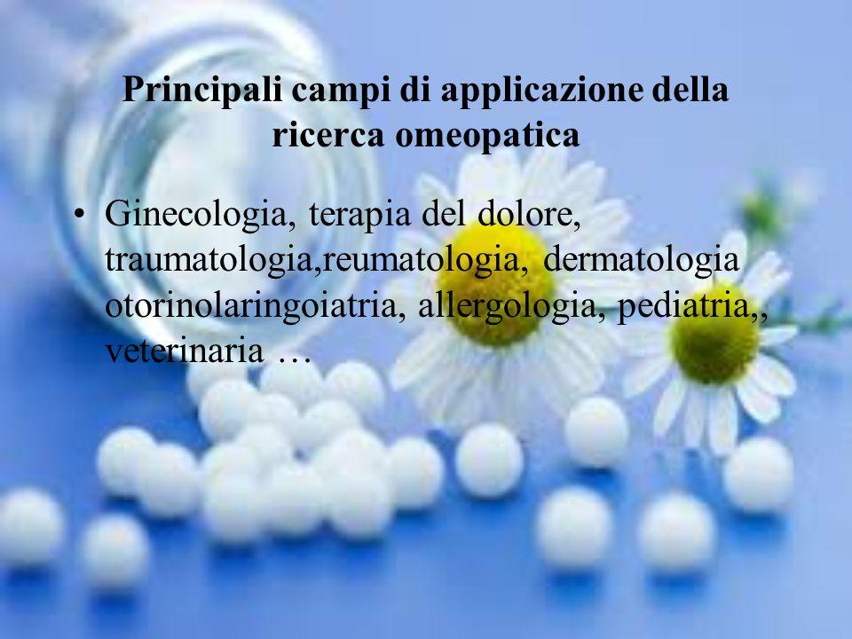 Principali campi di applicazione della ricerca omeopatica Ginecologia, terapia del dolore, traumatologia,reumatologia, dermatologia otorinolaringoiatr