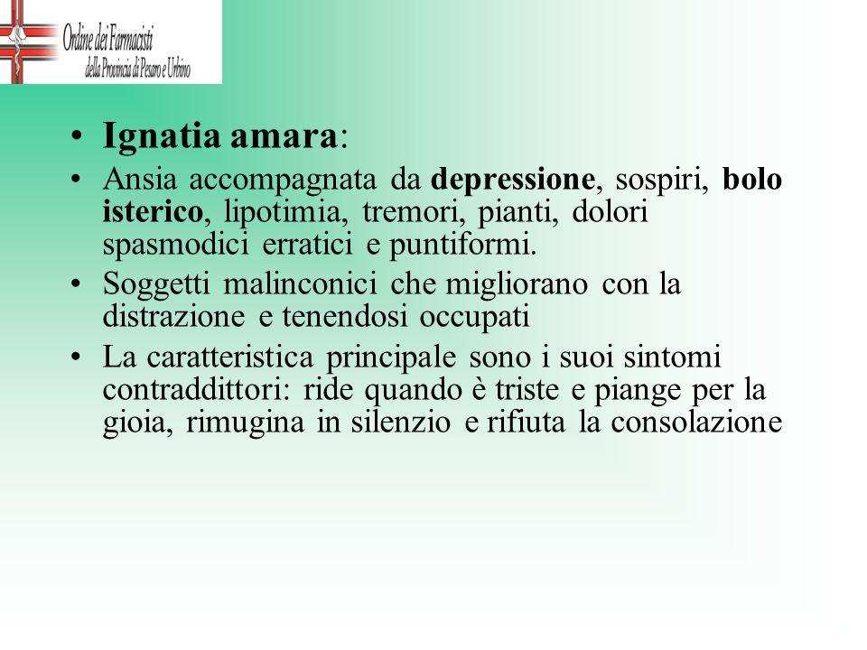 Ignatia amara: Ansia accompagnata da depressione, sospiri, bolo isterico, lipotimia, tremori, pianti, dolori spasmodici erratici e puntiformi. Soggett