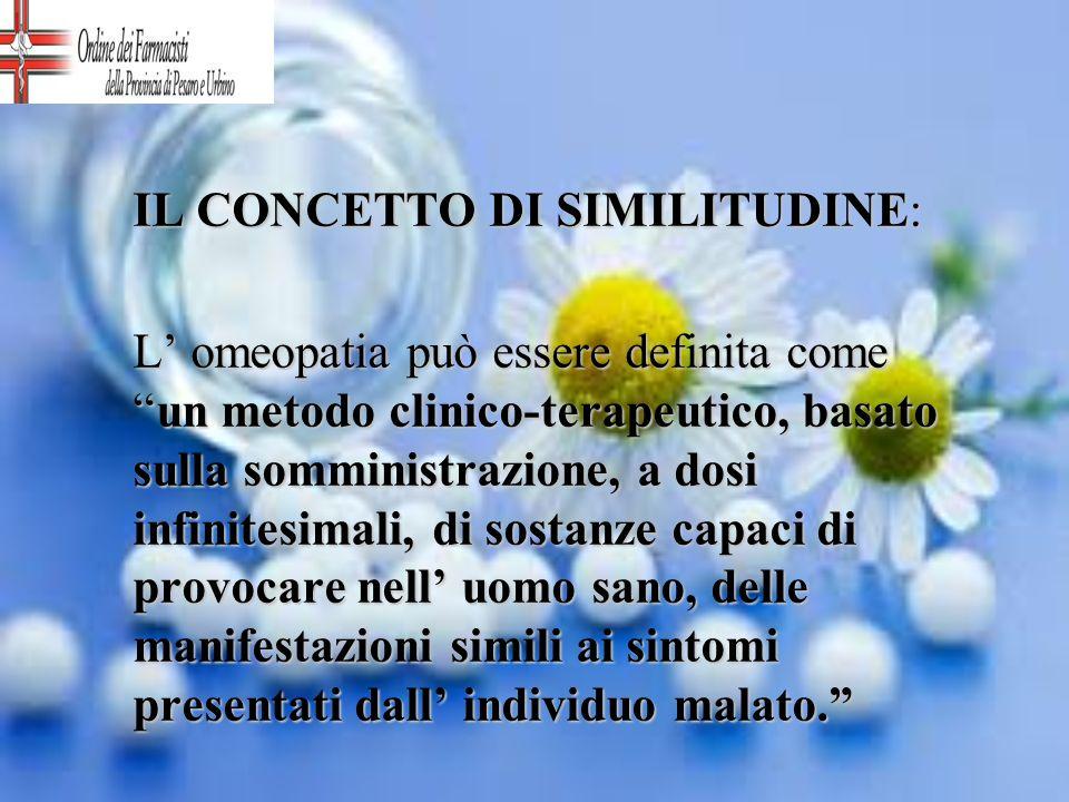 IL CONCETTO DI SIMILITUDINE: L omeopatia può essere definita comeun metodo clinico-terapeutico, basato sulla somministrazione, a dosi infinitesimali,