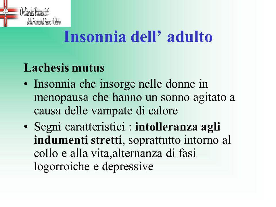 Insonnia dell adulto Lachesis mutus Insonnia che insorge nelle donne in menopausa che hanno un sonno agitato a causa delle vampate di calore Segni car