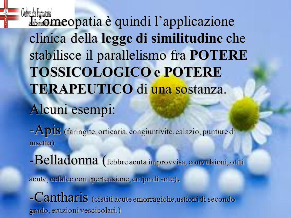 Lomeopatia è quindi lapplicazione clinica della legge di similitudine che stabilisce il parallelismo fra POTERE TOSSICOLOGICO e POTERE TERAPEUTICO di