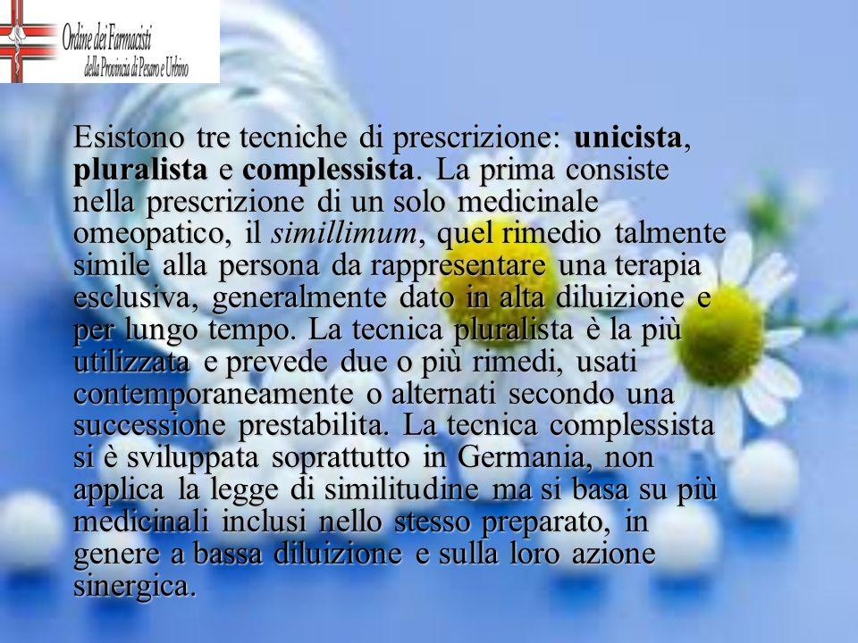 Esistono tre tecniche di prescrizione: unicista, pluralista e complessista. La prima consiste nella prescrizione di un solo medicinale omeopatico, il