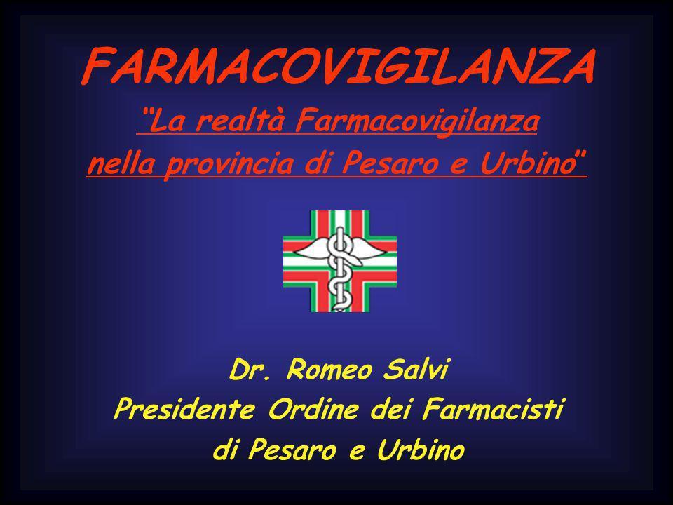FARMACOVIGILANZA La realtà Farmacovigilanza nella provincia di Pesaro e Urbino Dr. Romeo Salvi Presidente Ordine dei Farmacisti di Pesaro e Urbino