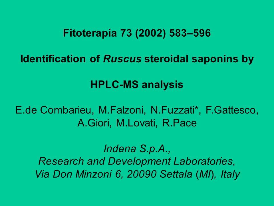 Fitoterapia 73 (2002) 583–596 Identification of Ruscus steroidal saponins by HPLC-MS analysis E.de Combarieu, M.Falzoni, N.Fuzzati*, F.Gattesco, A.Gio