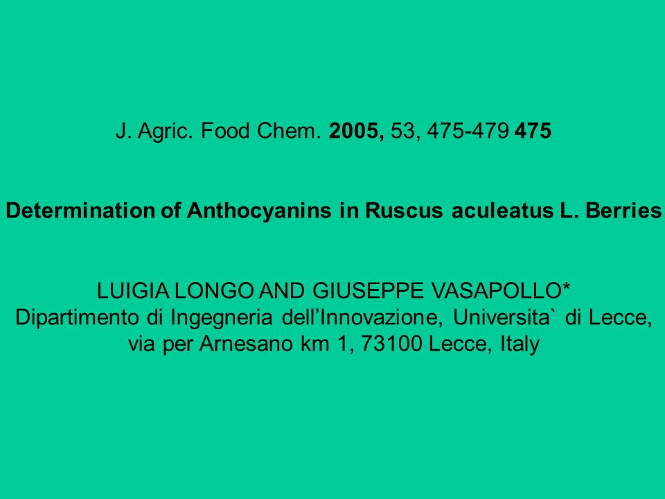 J. Agric. Food Chem. 2005, 53, 475-479 475 Determination of Anthocyanins in Ruscus aculeatus L. Berries LUIGIA LONGO AND GIUSEPPE VASAPOLLO* Dipartime