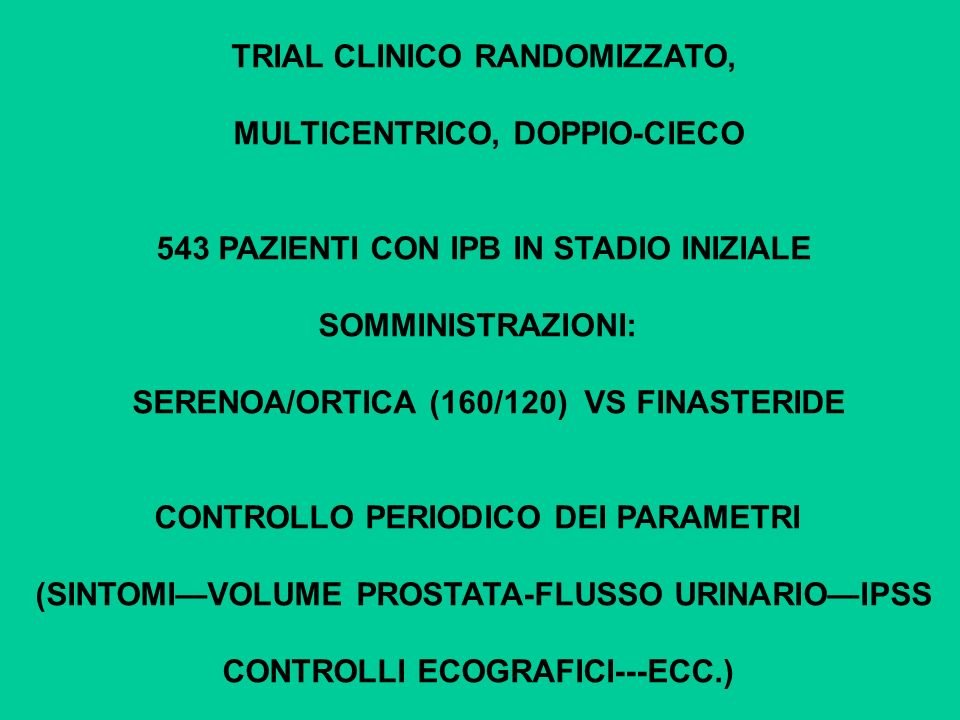 TRIAL CLINICO RANDOMIZZATO, MULTICENTRICO, DOPPIO-CIECO 543 PAZIENTI CON IPB IN STADIO INIZIALE SOMMINISTRAZIONI: SERENOA/ORTICA (160/120) VS FINASTER