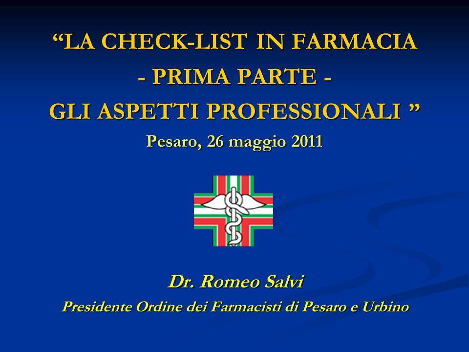 LA CHECK-LIST IN FARMACIA - PRIMA PARTE - GLI ASPETTI PROFESSIONALI GLI ASPETTI PROFESSIONALI Pesaro, 26 maggio 2011 Dr.