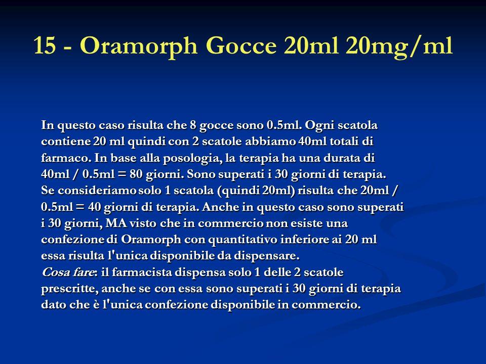 15 - Oramorph Gocce 20ml 20mg/ml In questo caso risulta che 8 gocce sono 0.5ml.
