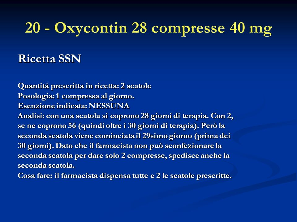 20 - Oxycontin 28 compresse 40 mg Ricetta SSN Quantità prescritta in ricetta: 2 scatole Posologia: 1 compressa al giorno.