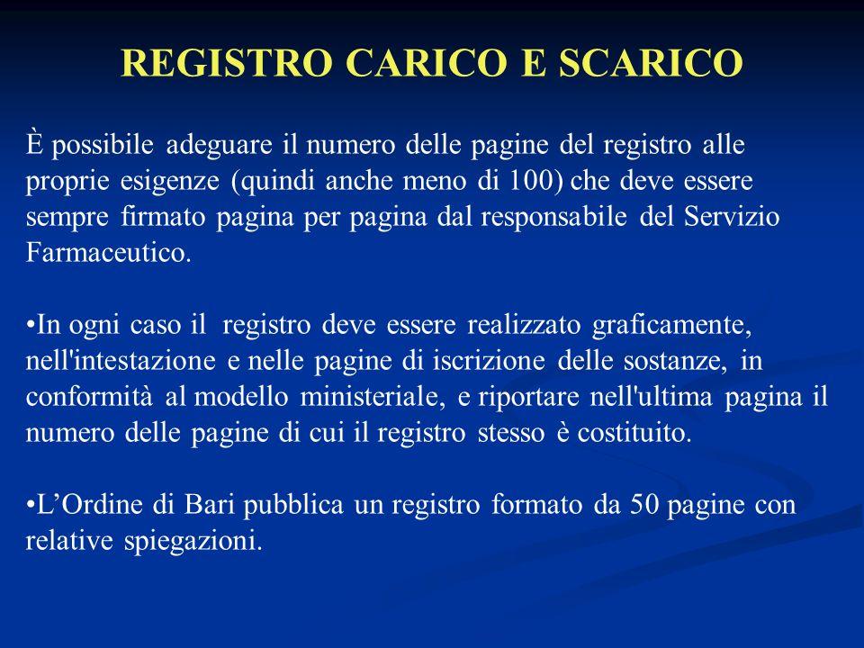 REGISTRO CARICO E SCARICO È possibile adeguare il numero delle pagine del registro alle proprie esigenze (quindi anche meno di 100) che deve essere sempre firmato pagina per pagina dal responsabile del Servizio Farmaceutico.