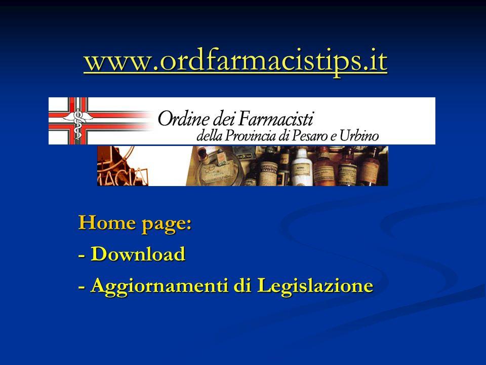 www.ordfarmacistips.it Home page: - Download - Aggiornamenti di Legislazione