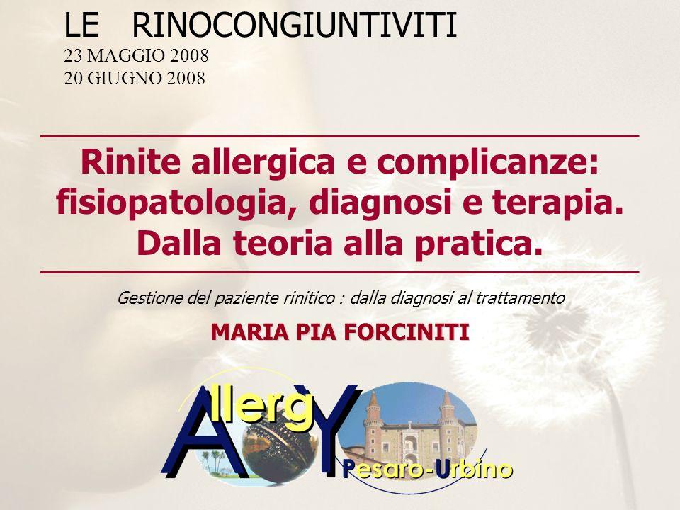 MARIA PIA FORCINITI Rinite allergica e complicanze: fisiopatologia, diagnosi e terapia. Dalla teoria alla pratica. Gestione del paziente rinitico : da