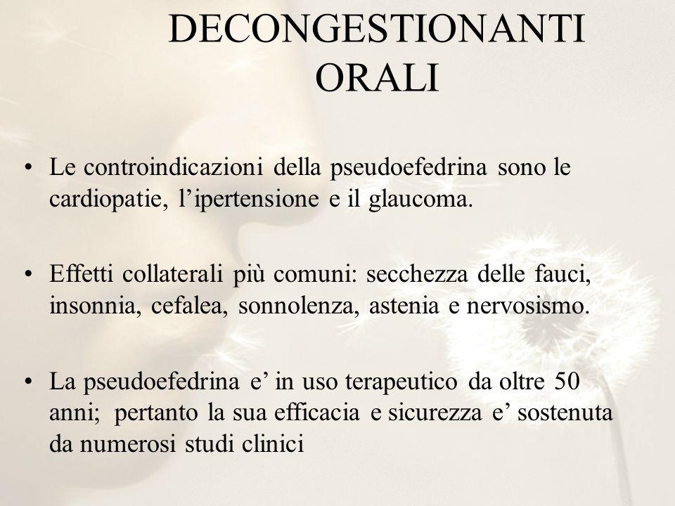 DECONGESTIONANTI ORALI Le controindicazioni della pseudoefedrina sono le cardiopatie, lipertensione e il glaucoma. Effetti collaterali più comuni: sec