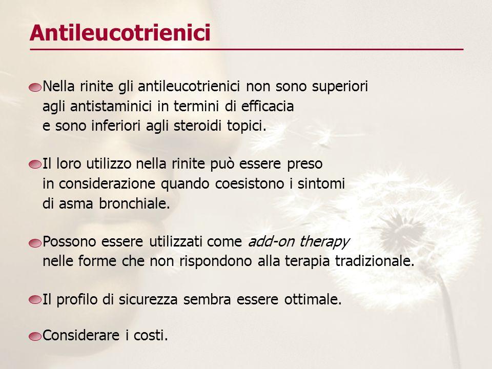 Antileucotrienici Nella rinite gli antileucotrienici non sono superiori agli antistaminici in termini di efficacia e sono inferiori agli steroidi topi