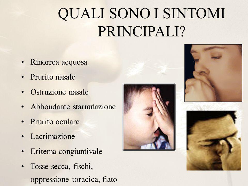QUALI SONO I SINTOMI PRINCIPALI? Rinorrea acquosa Prurito nasale Ostruzione nasale Abbondante starnutazione Prurito oculare Lacrimazione Eritema congi