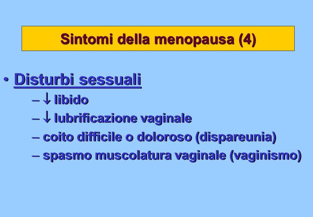 Disturbi sessuali – libido – lubrificazione vaginale – coito difficile o doloroso (dispareunia) – spasmo muscolatura vaginale (vaginismo) Disturbi ses