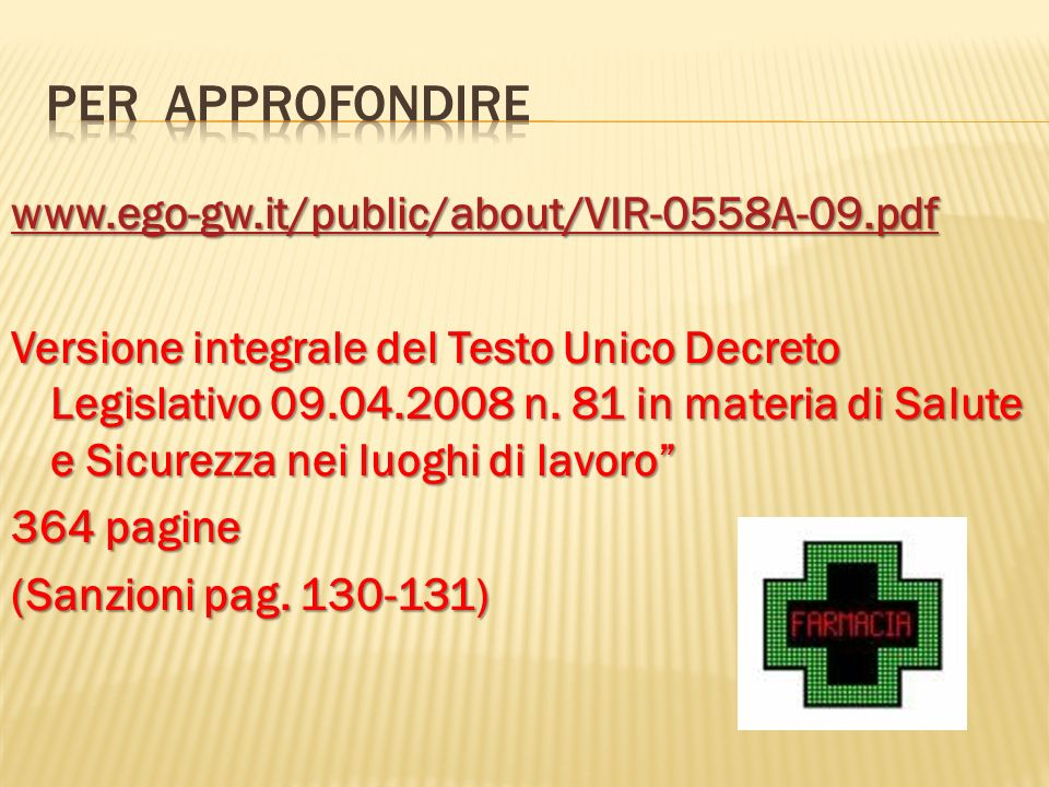 www.ego-gw.it/public/about/VIR-0558A-09.pdf Versione integrale del Testo Unico Decreto Legislativo 09.04.2008 n. 81 in materia di Salute e Sicurezza n