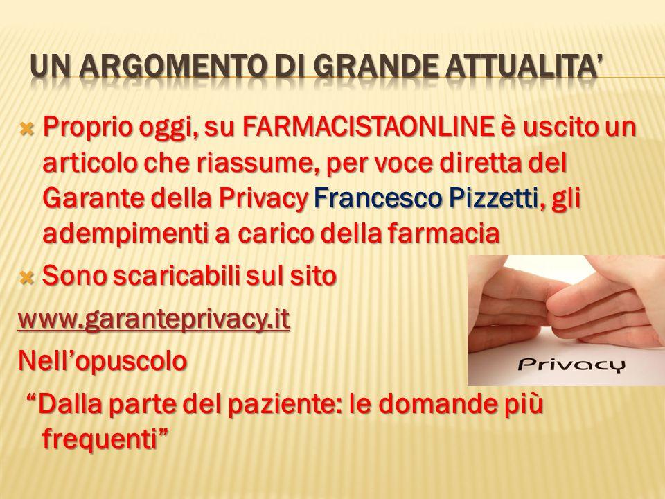 Proprio oggi, su FARMACISTAONLINE è uscito un articolo che riassume, per voce diretta del Garante della Privacy Francesco Pizzetti, gli adempimenti a