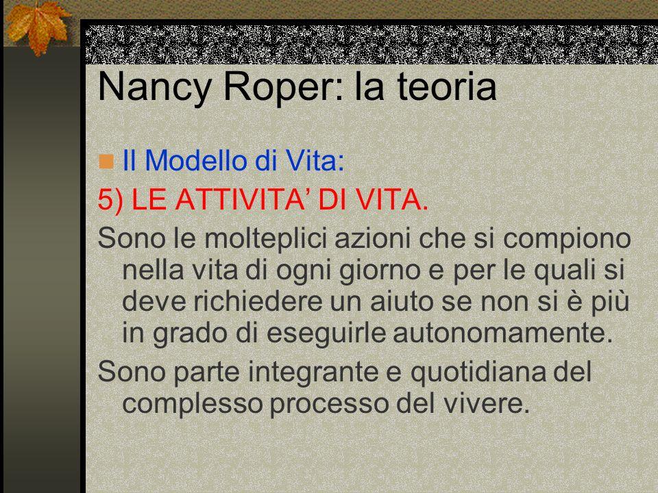 Nancy Roper: la teoria Il Modello di Vita: 5) LE ATTIVITA DI VITA. Sono le molteplici azioni che si compiono nella vita di ogni giorno e per le quali