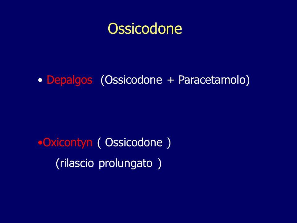 Depalgos (Ossicodone + Paracetamolo) Oxicontyn ( Ossicodone ) (rilascio prolungato ) Ossicodone