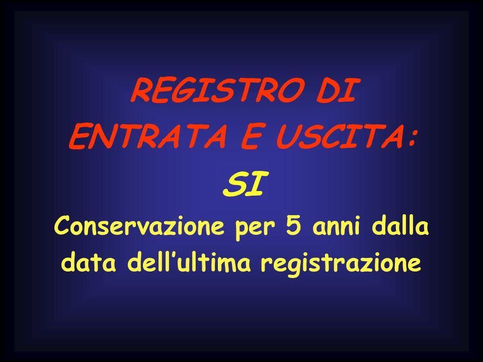 REGISTRO DI ENTRATA E USCITA: SI Conservazione per 5 anni dalla data dellultima registrazione