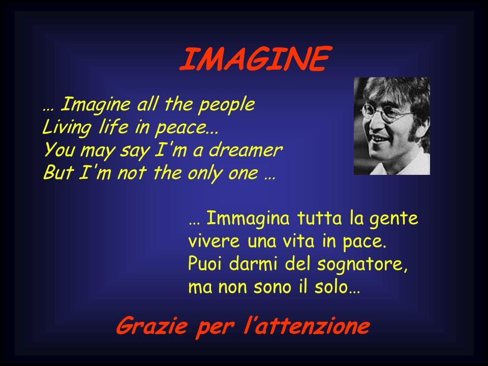 IMAGINE … Immagina tutta la gente vivere una vita in pace. Puoi darmi del sognatore, ma non sono il solo… … Imagine all the people Living life in peac