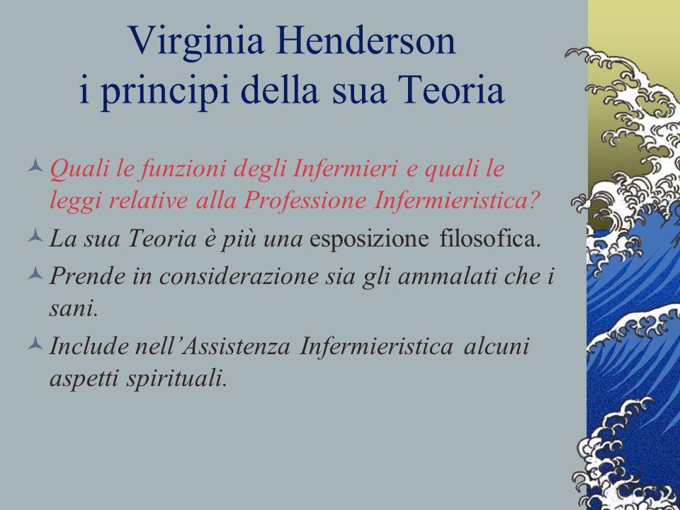 Virginia Henderson i principi della sua Teoria Linfermiere assiste il paziente con attività essenziali al fine di preservare la salute, guarirlo dalla malattia, o accompagnarlo serenamente alla morte.