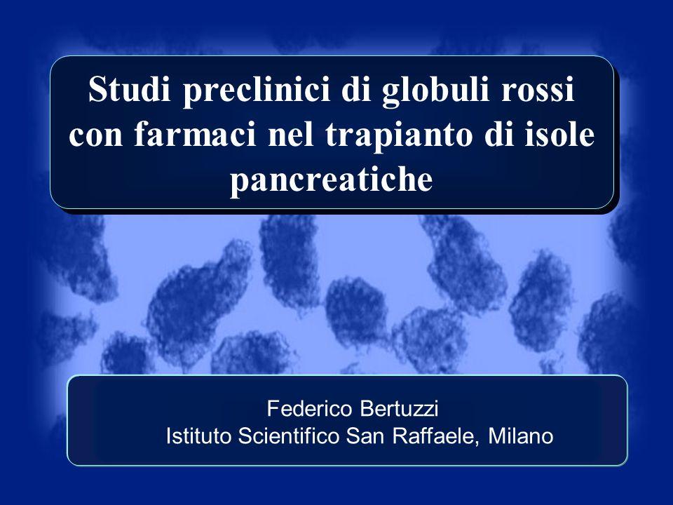 Studi preclinici di globuli rossi con farmaci nel trapianto di isole pancreatiche Federico Bertuzzi Istituto Scientifico San Raffaele, Milano