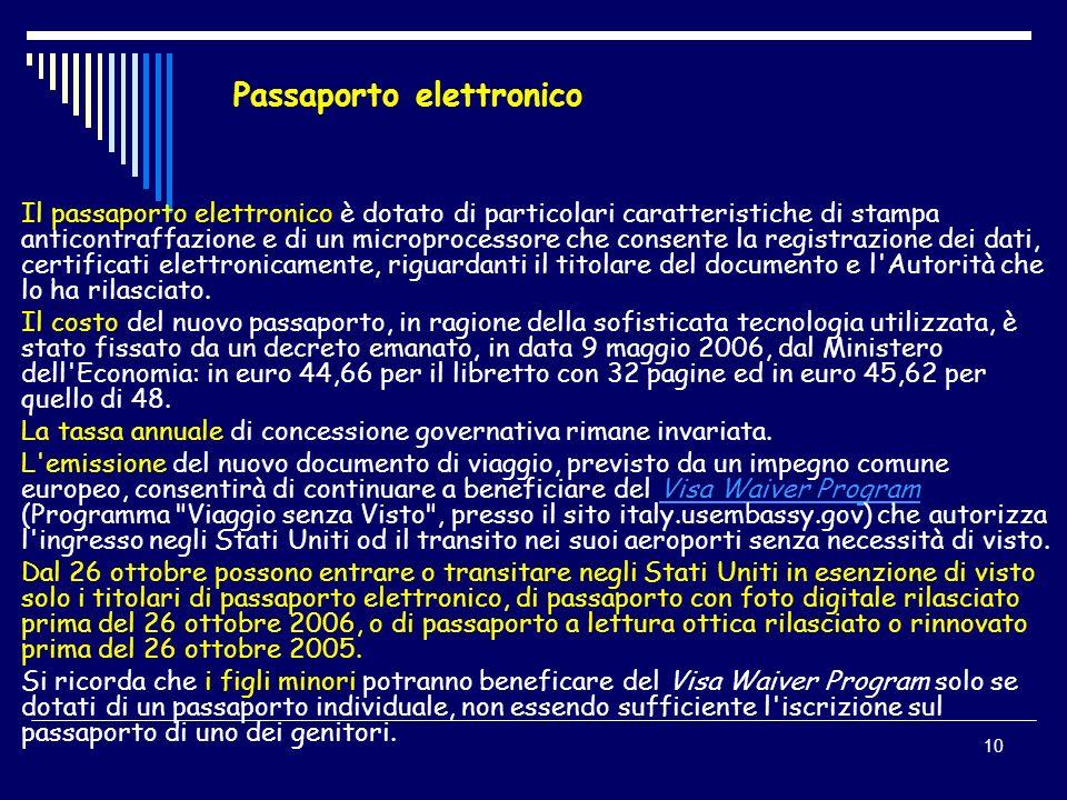 10 Passaporto elettronico Il passaporto elettronico è dotato di particolari caratteristiche di stampa anticontraffazione e di un microprocessore che c