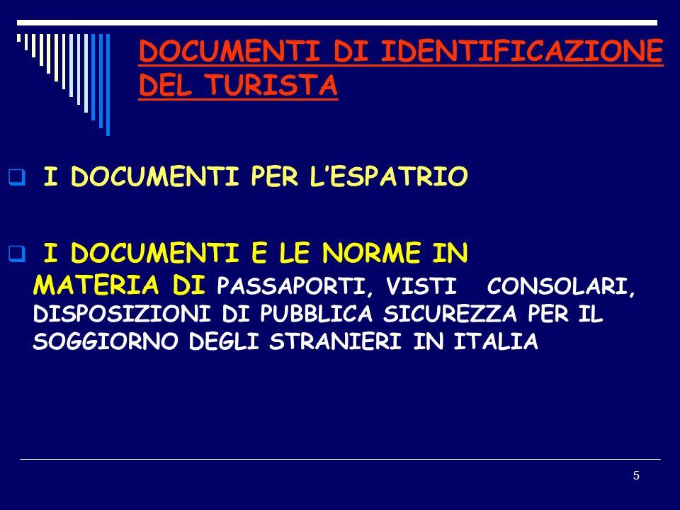 5 DOCUMENTI DI IDENTIFICAZIONE DEL TURISTA I DOCUMENTI PER LESPATRIO I DOCUMENTI E LE NORME IN MATERIA DI PASSAPORTI, VISTI CONSOLARI, DISPOSIZIONI DI