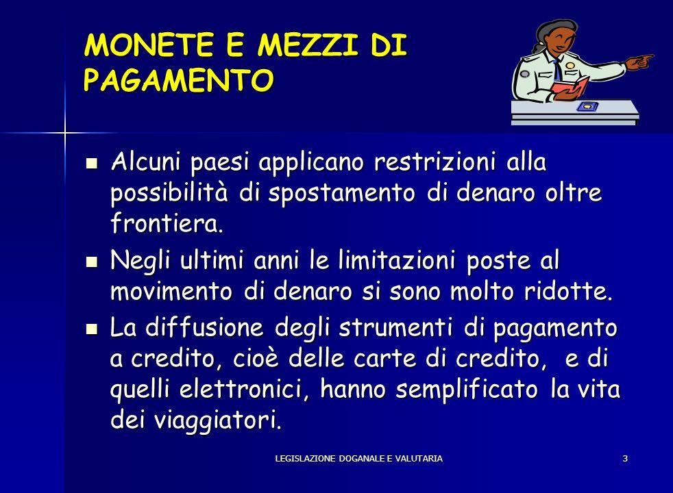 LEGISLAZIONE DOGANALE E VALUTARIA4 TERMINOLOGIA DI CONTESTO LA MONETA LA MONETA LA MONETA BANCARIA LA MONETA BANCARIA IL DENARO CONTANTE IL DENARO CONTANTE LA VALUTA LA VALUTA IL CAMBIO DELLE MONETE IL CAMBIO DELLE MONETE I MEZZI DI PAGAMENTO PIÙ DIFFUSI I MEZZI DI PAGAMENTO PIÙ DIFFUSI CENNI SUI TITOLI DI CREDITO CENNI SUI TITOLI DI CREDITO