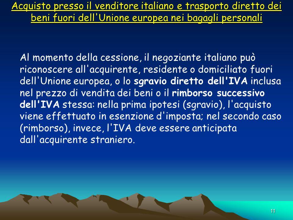 11 Acquisto presso il venditore italiano e trasporto diretto dei beni fuori dell'Unione europea nei bagagli personali Al momento della cessione, il ne