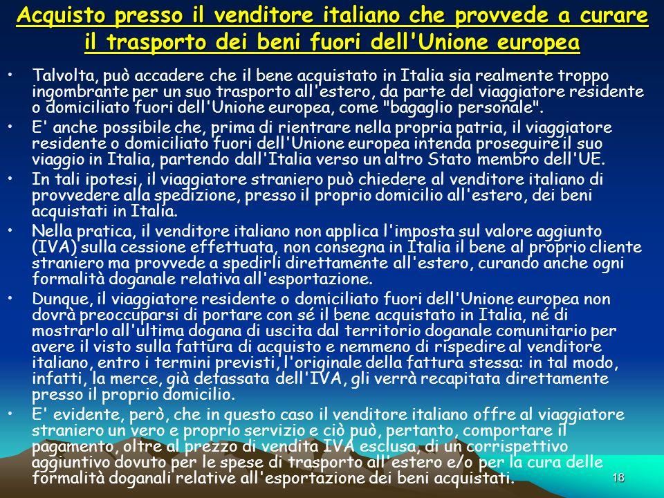 18 Acquisto presso il venditore italiano che provvede a curare il trasporto dei beni fuori dell'Unione europea Talvolta, può accadere che il bene acqu