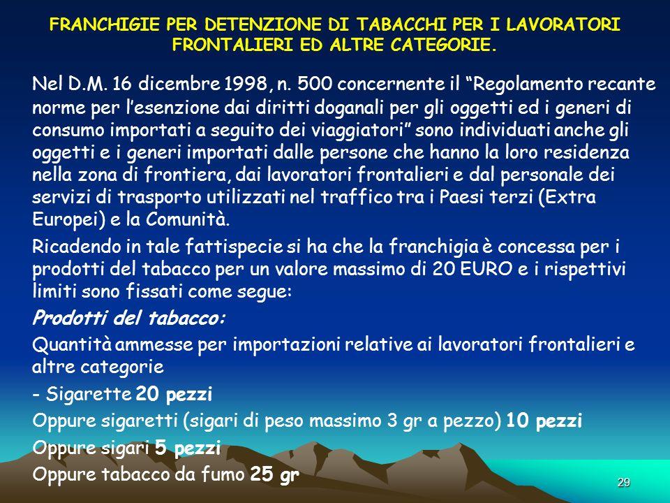 29 FRANCHIGIE PER DETENZIONE DI TABACCHI PER I LAVORATORI FRONTALIERI ED ALTRE CATEGORIE. Nel D.M. 16 dicembre 1998, n. 500 concernente il Regolamento