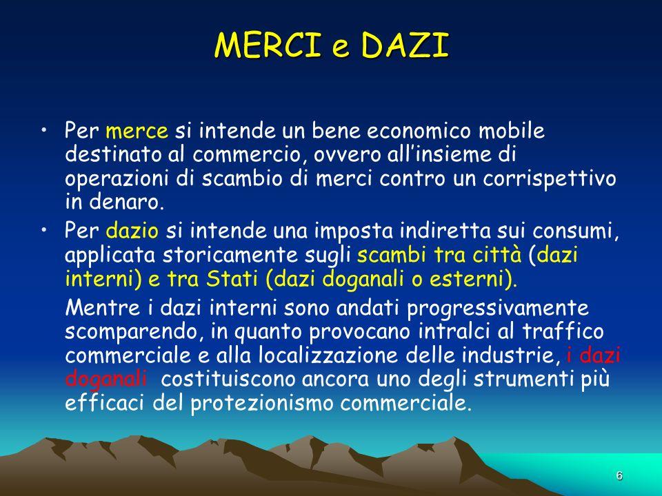 6 MERCI e DAZI Per merce si intende un bene economico mobile destinato al commercio, ovvero allinsieme di operazioni di scambio di merci contro un corrispettivo in denaro.