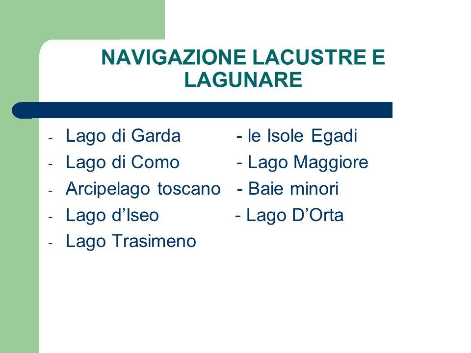 NAVIGAZIONE LACUSTRE E LAGUNARE - Lago di Garda- le Isole Egadi - Lago di Como- Lago Maggiore - Arcipelago toscano - Baie minori - Lago dIseo - Lago D