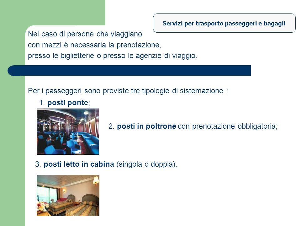 Servizi per trasporto passeggeri e bagagli Nel caso di persone che viaggiano con mezzi è necessaria la prenotazione, presso le biglietterie o presso l